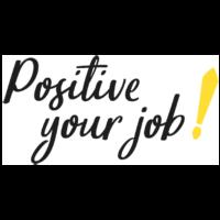 Positive your job